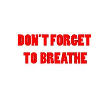Don't forget to breathe Photographic Print