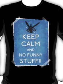Keep calm and no funny stuff! vtg b T-Shirt