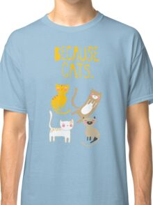 Because Cats. Classic T-Shirt