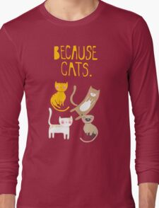 Because Cats. Long Sleeve T-Shirt
