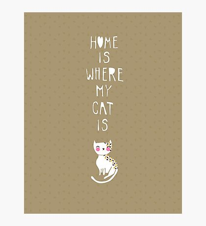 Home Is Where My Cat Is Photographic Print