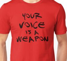 Your Voice is a Weapon (Ver1) Unisex T-Shirt