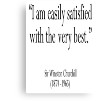 "Churchill, ""I am easily satisfied with the very best."" Sir Winston Churchill Canvas Print"