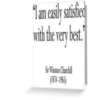 "Churchill, ""I am easily satisfied with the very best."" Sir Winston Churchill Greeting Card"