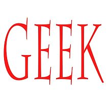 GEEK, any smart person with an obsessive interest. RED by TOM HILL - Designer