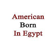American Born In Egypt  Photographic Print