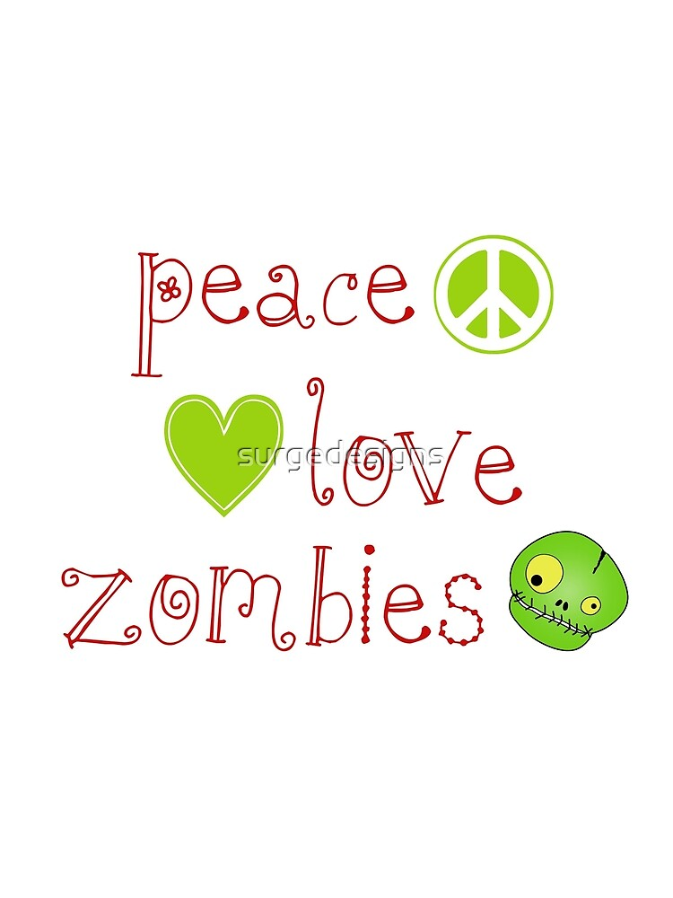 Peace Love and Zombies by surgedesigns