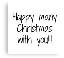 Happy many Christmas with you Canvas Print