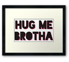 HUG ME BROTHA Drake & Josh Framed Print