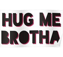HUG ME BROTHA Drake & Josh Poster