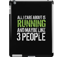 Hilarious 'All I Care About Is Running And Maybe Like 3 People' Tshirt, Accessories and Gifts iPad Case/Skin
