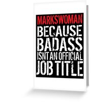 Hilarious 'Markswoman because Badass Isn't an Official Job Title' Tshirt, Accessories and Gifts Greeting Card