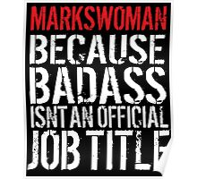 Hilarious 'Markswoman because Badass Isn't an Official Job Title' Tshirt, Accessories and Gifts Poster