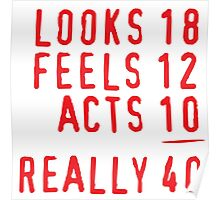 40th Birthday 'Looks 18, Feels 12, Acts 10 = Really 40' Funny T-Shirt Poster