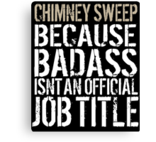 Humorous 'Chimney Sweep because Badass Isn't an Official Job Title' Tshirt, Accessories and Gifts Canvas Print