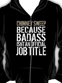 Humorous 'Chimney Sweep because Badass Isn't an Official Job Title' Tshirt, Accessories and Gifts T-Shirt