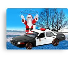 HO HO HOLD ON ..SEASONS GREETINGS..FUN HUMEROUS POLICE CARD AND OR PICTURE. Canvas Print