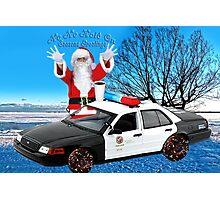 HO HO HOLD ON ..SEASONS GREETINGS..FUN HUMEROUS POLICE CARD AND OR PICTURE. Photographic Print