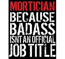 Excellent 'Mortician because Badass Isn't an Official Job Title' Tshirt, Accessories and Gifts Photographic Print