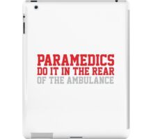 Funny 'Paramedics Do It in the Rear...Of the Ambulance' T-Shirt iPad Case/Skin