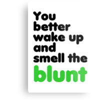 You better wake up and smell the blunt Metal Print