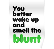 You better wake up and smell the blunt Poster