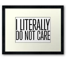 Funny 'I Literally Do Not Care' Joke T-Shirt and Accessories Framed Print