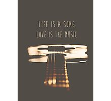 Life is a song, love is the music Photographic Print