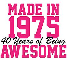 Awesome 'Made in 1975, 40 years of being awesome' limited edition birthday t-shirt Photographic Print