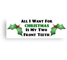 All I Want For Christmas Is My Two Front Teeth Canvas Print