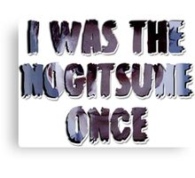 I was the Nogitsune [once] Canvas Print