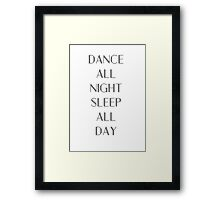 Dance All Night Sleep All Day Framed Print