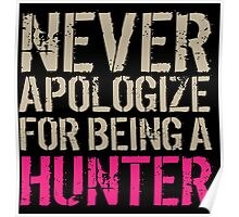Cool 'Never Apologize for Being a Hunter' T-Shirt and Gifts Poster