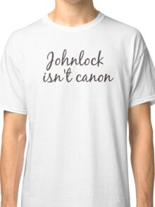 johnlock isn't canon Classic T-Shirt