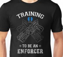 Training to be an enforcer Unisex T-Shirt