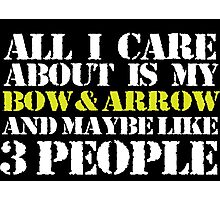Funny 'All I Care About Is Bow and Arrow And Maybe Like 3 People' Tshirt, Accessories and Gifts Photographic Print