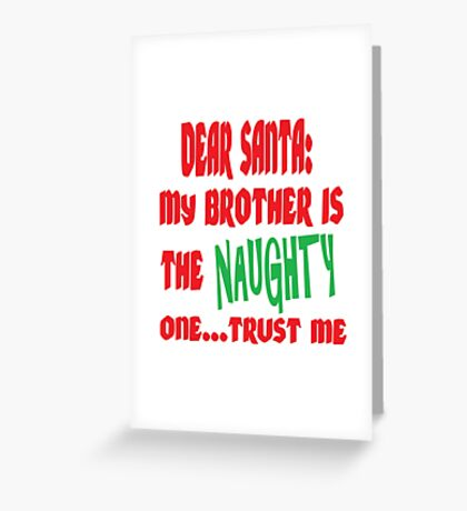 DEAR SANTA: MY BROTHER IS THE NAUGHTY ONE Greeting Card