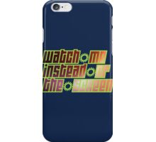 watch me instead of the screen iPhone Case/Skin