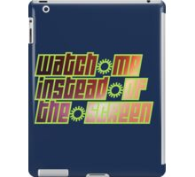watch me instead of the screen iPad Case/Skin