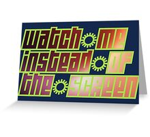 watch me instead of the screen Greeting Card
