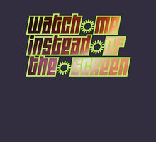 watch me instead of the screen Unisex T-Shirt