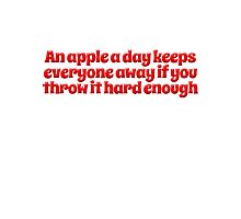An apple a day keeps everyone away if you throw it hard enough Photographic Print