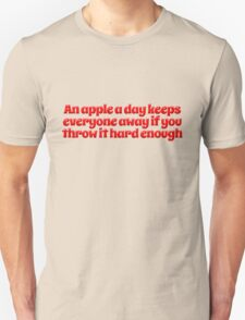 An apple a day keeps everyone away if you throw it hard enough T-Shirt