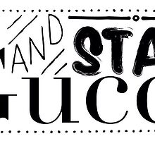 Stay Gucci - black and white  by frantasticcath