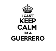 I cant keep calm Im a GUERRERO Photographic Print