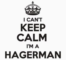 I cant keep calm Im a HAGERMAN by icant
