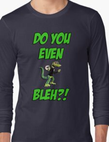 Do You Even Lizard Bleh?! Long Sleeve T-Shirt