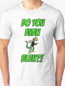 Do You Even Lizard Bleh?! Unisex T-Shirt