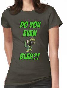 Do You Even Lizard Bleh?! Womens Fitted T-Shirt