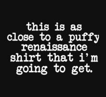 Funny 'This is as close to a Renaissance Puffy Shirt that I'm going to get' Fare T-Shirt by Albany Retro